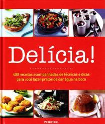 DELICIA  - 400 RECEITAS ACOMPANHADAS DE TECNICAS E DICAS