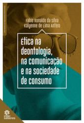ETICA NA DEONTOLOGIA, NA COMUNICACAO E NA SOCIEDADE DE CONSUMO