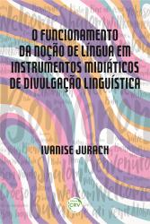 FUNCIONAMENTO DA NOCAO DE LINGUA EM INSTRUMENTOS MIDIATICOS DE DIVULGACAO LINGUISTICA, O