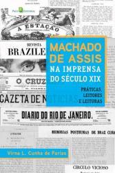 MACHADO DE ASSIS NA IMPRENSA DO SECULO XIX: PRATICAS, LEITORES E LEITURAS
