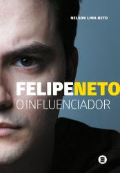FELIPE NETO - O INFLUENCIADOR