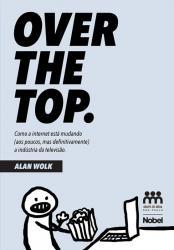 OVER THE TOP: COMO A INTERNET ESTA MUDANDO(AOS POUCOS, MAS DEFINITIVAMENTE) A INDUSTRIA DA TELEVISAO