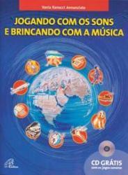 JOGANDO COM OS SONS E BRINCANDO COM A MUSICA - VOL. 1 - ACOMPANHA CD-ROM
