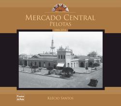 MERCADO CENTRAL - PELOTAS (1846-2014)