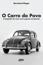 CARRO DO POVO, O -  A BIOGRAFIA DO CARRO MAIS POPULAR DO PLANETA