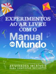EXPERIMENTOS AO AR LIVRE COM O MANUAL DO MUNDO