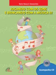 JOGANDO COM OS SONS E BRINCANDO COM A MUSICA - VOL. III - INCLUI CD