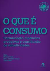 QUE E CONSUMO, O: COMUNICACAO, DINAMICAS PRODUTIVAS E CONSTITUICAO DE SUBJETIVIDADES