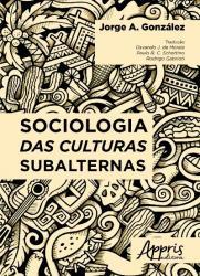 SOCIOLOGIA DAS CULTURAS SUBALTERNAS