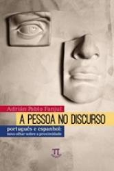 PESSOA NO DISCURSO, A - PORTUGUES E ESPANHOL - NOVO OLHAR SOBRE A PROXIMIDADE