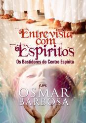 ENTREVISTA COM ESPIRITOS - OS BASTIDORES DO CENTRO ESPIRITA