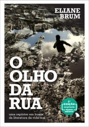 OLHO DA RUA, O - UMA REPORTER EM BUSCA DA LITERATURA DA VIDA REAL