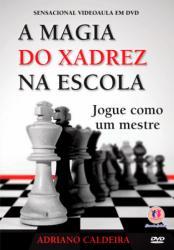 MAGIA DO XADRES, A - JOGUE COMO UM MESTRE