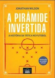 PIRAMIDE INVERTIDA, A: A HISTORIA DA TATICA NO FUTEBOL