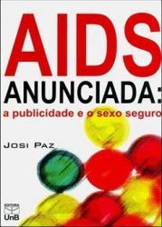 AIDS ANUNCIADA - A PUBLICIDADE E O SEXO SEGURO