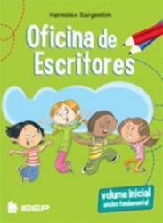OFICINA DE ESCRITORES - VOLUME INICIAL - ENSINO FUNDAMENTAL I