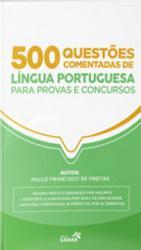 500 QUESTOES COMENTADAS - LINGUA PORTUGUESA PARA PROVAS E CONCURSOS