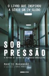 SOB PRESSAO - A ROTINA DE GUERRA DE UM MEDICO BRASILEIRO