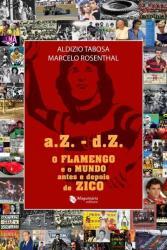 A.Z.- D.Z. - O FLAMENGO E O MUNDO ANTES E DEPOIS DE ZICO