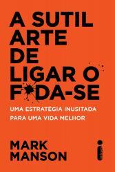 SUTIL ARTE DE LIGAR O FODA-SE, A