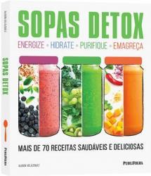 SOPAS DETOX - MAIS DE 70 RECEITAS SAUDAVEIS E DELICIOSAS.