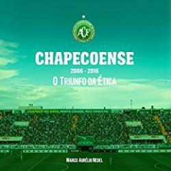 CHAPECOENSE - O TRIUNFO DA ETICA