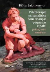 PSICOTERAPIA PSICANALITICA COM CRIANCAS PEQUENAS E PAIS - PRATICA, TEORIA E RESULTADOS