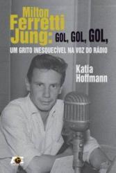 MILTON FERRETTI JUNG - GOL, GOL, GOL, UM GRITO INESQUECIVEL NA VOZ DO RADIO