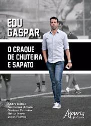 EDU GASPAR - O CRAQUE DE CHUTEIRA E SAPATO