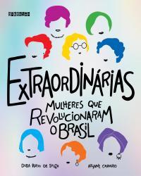 EXTRAORDINARIAS - MULHERES QUE REVOLUCIONARAM O BRASIL