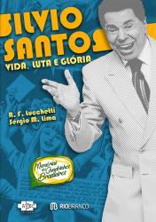 SILVIO SANTOS - VIDA, LUTA E GLORIA