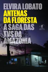 ANTENAS DA FLORESTA - A SAGA DAS TVS DA AMAZONIA