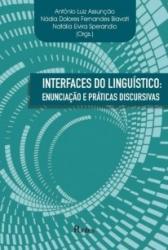 INTERFACES DO LINGUISTICO - ENUNCIACAO E PRATICAS DISCURSIVAS