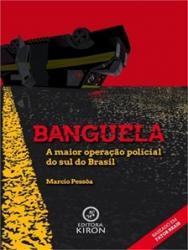 BANGUELA - A MAIOR OPERACAO POLICIAL DO SUL DO BRASIL