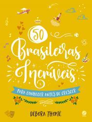 50 BRASILEIRAS INCRIVEIS PARA CONHECER ANTES DE CRESCER (BROCHURA)