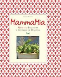 MAMMA MIA- RECEITAS  ITALIANAS E ESTORIAS DE COZINHA