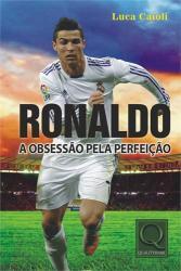 RONALDO - A OBSESSAO PELA PERFEICAO