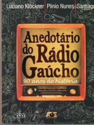 ANEDOTARIO DO RADIO GAUCHO: 90 ANOS DE HISTORIA