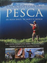 ENCICLOPEDIA DA PESCA - DE AGUA DOCE, DE MAR E A MOSCA