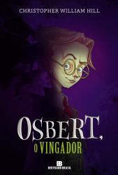 OSBERT, O VINGADOR -  (VOL. 1 AS HISTORIAS DE SCHWARTZGARTEN)