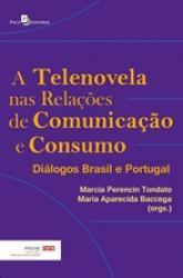 TELENOVELA NAS RELACOES DE COMUNICACAO E CONSUMO, A