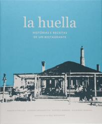 LA HUELLA: HISTORIAS E RECEITAS DE UM RESTAURANTE