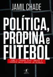 POLITICA, PROPINA E FUTEBOL: COMO O PADRAO FIFA AMEACA O ESPORTE MAIS POPULAR DO PLANETA
