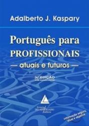 PORTUGUES PARA PROFISSIONAIS: ATUAIS E FUTUROS - 24a ED.