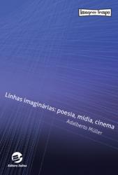 LINHAS IMAGINARIAS: POESIA, MIDIA, CINEMA