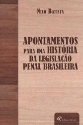 APONTAMENTOS PARA UMA HISTORIA DA LEGISLACAO PENAL BRASILEIRA