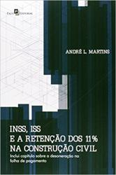 INSS, ISS E A RETENCAO DOS 11 NA CONSTRUCAO CIVIL