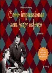 COMO IMPRESSIONAR SEM FAZER ESFORCO