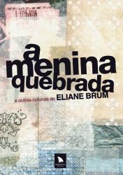 MENINA QUEBRADA, A - E OUTRAS COLUNAS DE ELIANE BRUM