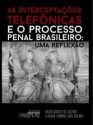 INTERCEPTACOES TELEFONICAS E O PROCESSO PENAL BRASILEIRO, AS